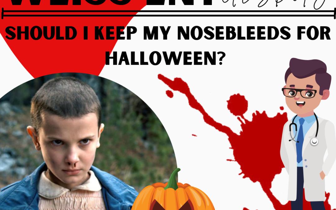 Should I keep my nosebleeds for Halloween?